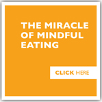 The Miracle of Mindful Eating